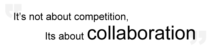 It's not about competition, It's about collaboration.